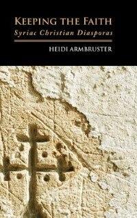 Keeping the Faith: Syriac Christian Diasporas