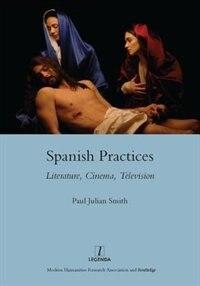 Spanish Practices: Literature, Cinema, Television: Literature, Cinema, Television