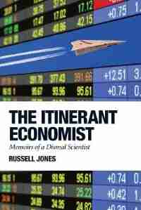 The Itinerant Economist: Memoirs of a Dismal Scientist by Russell Jones
