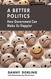 A Better Politics: How Government Can Make Us Happier