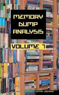 Memory Dump Analysis Anthology, Volume 7 de Dmitry Vostokov