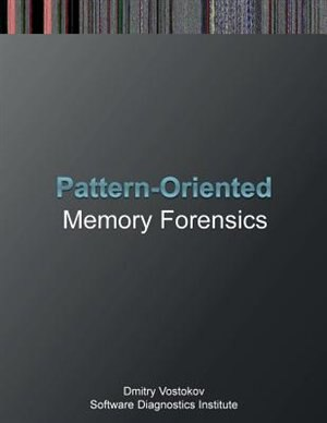 Pattern-Oriented Memory Forensics: A Pattern Language Approach by Dmitry Vostokov
