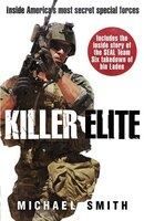 Killer Elite: The Real Story Behind Seal Team Six And The Bin Laden Raid