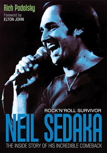 Neil Sedaka Rock 'n' Roll Survivor: The Inside Story Of His Incredible Comeback by Rich Podolsky
