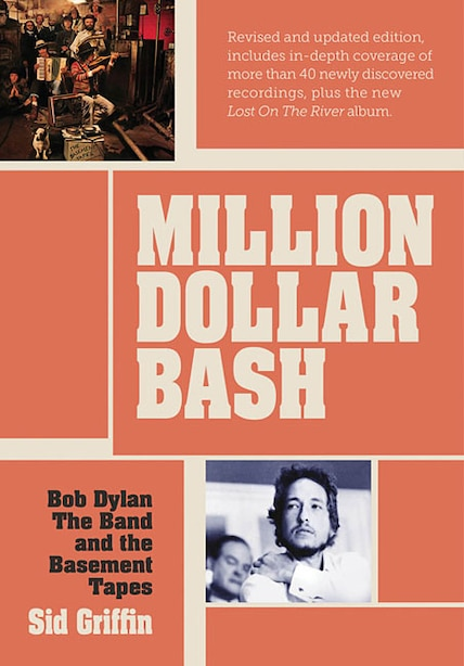 Million Dollar Bash: Bob Dylan, The Band And The Basement Tapes. Revised And Updated Edition by Sid Griffin