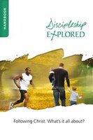 DISCIPLESHIP EXPLORED HANDBOOK: Following Christ. What's it all about?