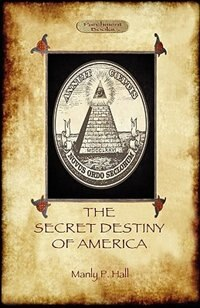 Book The Secret Destiny Of America: the occult significance of the United States (Aziloth Books) by Manly Hall