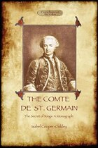 The Comte De St Germain: the definitive account of the famed Alchemist and Rosicrucian Adept…