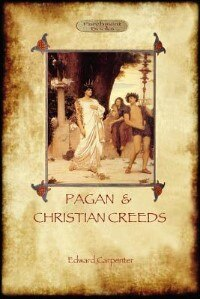 Pagan And Christian Creeds: Their Origin and Meaning (Aziloth Books) by Edward Carpenter