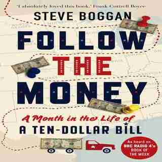 Follow The Money: A Month In The Life Of A Ten-dollar Bill by Steve Boggan