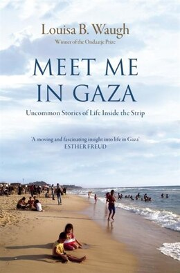Book Meet Me in Gaza: Uncommon Stories of Life Inside the Strip by Louisa B. Waugh