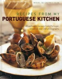 Recipes From My Portuguese Kitchen: 65 Authentic Recipes From Portugal, Shown In Over 260…
