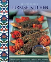 Recipes From A Turkish Kitchen: Traditions, Ingredients, Tastes, Techniques