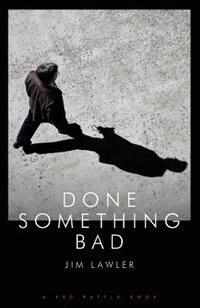 DONE SOMETHING BAD by JIM LAWLER