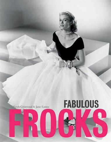 Fabulous Frocks by Sarah Gristwood