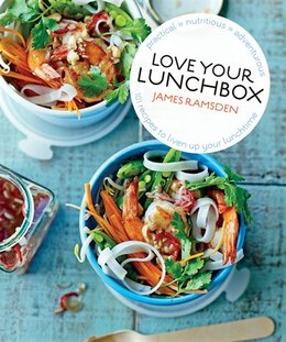 Book Love Your Lunchbox: 101 Recipes To Liven Up Lunchtime by James Ramsden