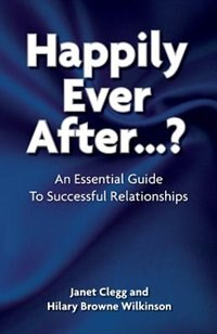 Happily Ever After?: An Essential Guide to Successful Relationships by Janet Clegg