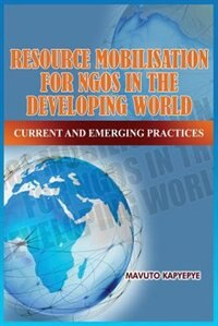 Resource Mobilization For Ngos In The Developing World: Current And Emerging Practices by Mavuto Kapyepye