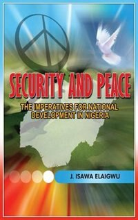 Security and Peace: The Imperatives for National Development in Nigeria by Isawa J. Elaigwu