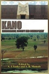 KANO: Environment, Society and Development by A. I. Tanko