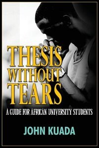 THESIS WITHOUT TEARS: A Guide for African University Students by John Kuada