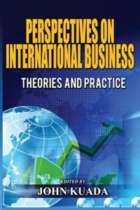 PERSPECTIVES ON INTERNATIONAL BUSINESS: Theories and Practice by John Kuada