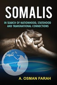 Somalis: In Search of Nationhood, Statehood and Transnational Connections by A Osman Farah