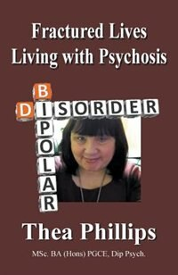 Fractured Lives: Living with Psychosis by Thea Phillips