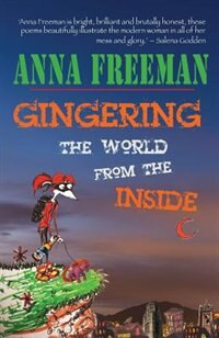 Gingering the World from the Inside by Anna Freeman
