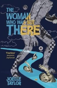 The Woman Who Was Not There by Joelle Taylor