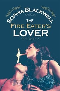 The Fire Eater's Lover by Sophia Blackwell