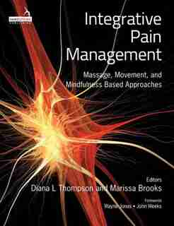 Integrative Pain Management: Massage, Movement, And Mindfulness Based Approaches by Diana Thompson