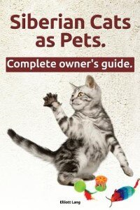 Siberian Cats as Pets. Siberian Cats: facts and information. The Complete Owner's Guide. by Elliott Lang