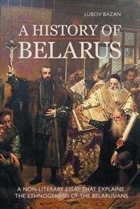 A History of Belarus by Lubov Bazan