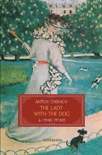The Lady with the Dog & Other Stories by Anton Pavlovich Chekhov