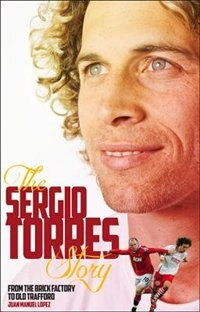 Book The Sergio Torres Story: From The Brick Factory To Old Trafford by Sergio Torres