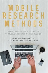 Mobile Research Methods: Opportunities and challenges of mobile research methodologies by Daniele Toninelli