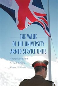 The Value of the University Armed Service Units by Rachel Woodward