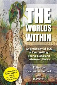 The Worlds Within, an anthology of TCK art and writing: young, global and between cultures by Jo Parfitt