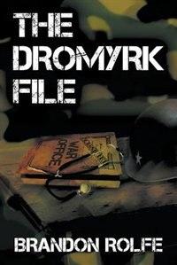 The Dromyrk File by Brandon Rolfe