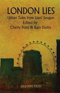 London Lies: Urban Tales from Liars' League by Cherry Potts