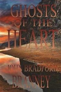 Ghosts Of The Heart by John Bradford Branney