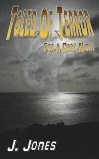 Tales of Terror for a Dark Night by J. Jones