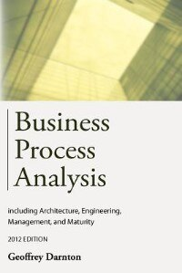 Business Process Analysis: Including Architecture, Engineering, Management, And Maturity by Geoffrey Darnton