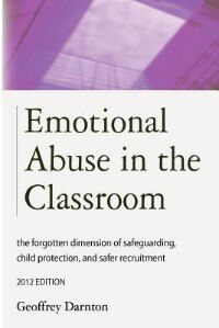 Emotional Abuse In The Classroom: The Forgotten Dimension Of Safeguarding, Child Protection, And Safer Recruitment by Geoffrey Darnton