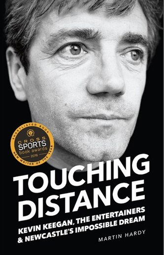 Touching Distance: Kevin Keegan, The Entertainers and Newcastle's Impossible Dream by Martin Hardy