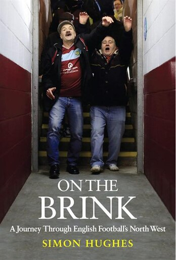 On the Brink: A Journey Through English Football's North West by Simon Hughes