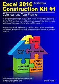 Excel 2016 Construction Kit #1: Calendar and Year Planner by Mke Smart
