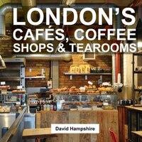 London's Cafés, Coffee Shops & Tearooms