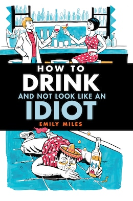 Book How To Drink and Not Look Like an Idiot: And Not Look Like An Idiot by Emily Miles